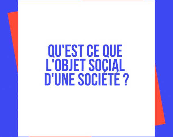 Quest ce que lobjet social dune société