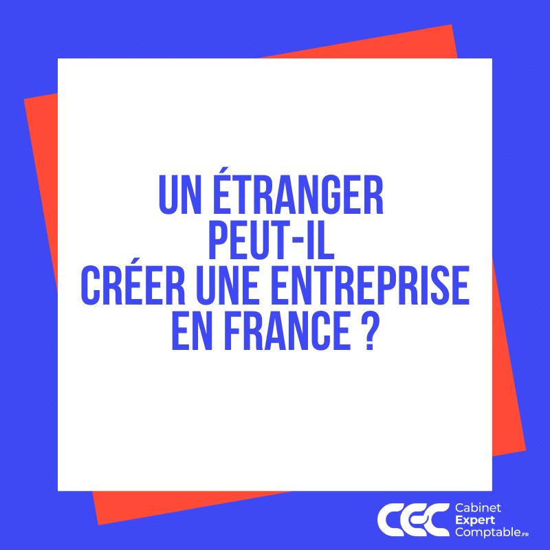Un étranger peut il créer une entreprise en France